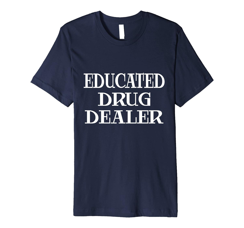 Educated Drug Dealer Funny Pharmacy Student Graduation Gift-TH