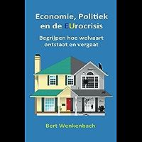 Economie, Politiek en de EUrocrisis: Begrijpen hoe welvaart ontstaat en vergaat