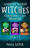 Sunnyside Retired Witches Community Cozy Mysteries: Books 1-3 (Sunnyside Retired Witches Community Series Boxset)