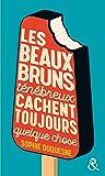 Les beaux bruns ténébreux cachent toujours quelque chose: , un roman feel-good du printemps à découvrir à prix mini !