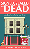 Signed, Sealed and Dead: A Lily Sprayberry Realtor Mystery (The Lily Sprayberry Realtor Mystery Series Book 3)