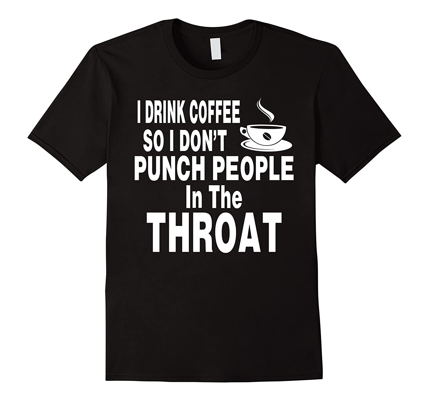 I Drink Coffee So I Dont Punch People In The Throat T shirt-Vaci