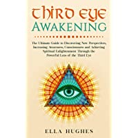 Third Eye Awakening: The Ultimate Guide to Discovering New Perspectives, Increasing...