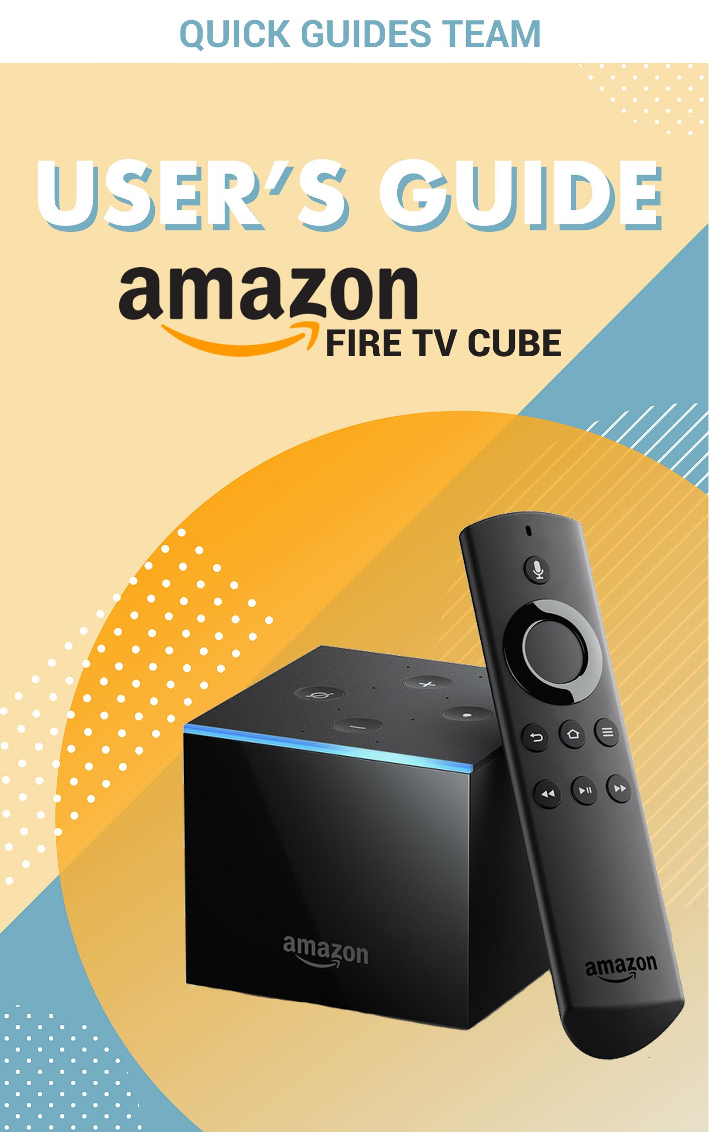 FIRE TV CUBE USER'S GUIDE  The Ultimate Manual To Set Up Manage Your TV Cube  English Edition