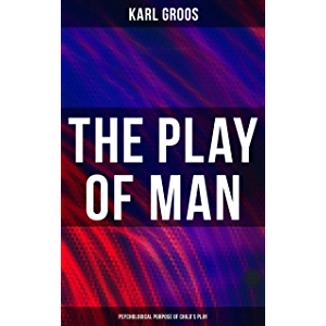 The Play of Man - Psychological Purpose of Child's Play