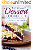 Microwave Dessert Cookbook: The Only Microwave Desserts Cookbook You Will Ever Need