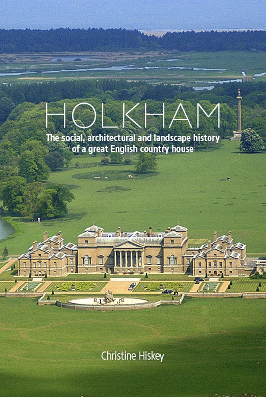 Read Online Holkham: The Social, Architectural and Landscape History of a Great English Country House pdf