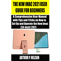 THE NEW IMAC 2021 USER GUIDE FOR BEGINNERS: A Comprehensive User Manual with Tips and Tricks on How to Set Up and…