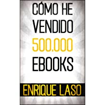 CÓMO HE VENDIDO 500.000 EBOOKS (Spanish Edition) Mar 31, 2016