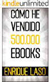 CÓMO HE VENDIDO 500.000 EBOOKS (Spanish Edition)
