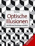 Das Riesenbuch der optischen Illusionen: Über 200 Rätsel, Täuschungen und Effekte