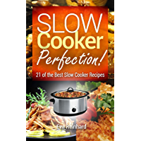 Slow Cooker Perfection: 21 of the Best Slow Cooker Recipes (Natural Food, Healthy Recipes, Crock Pot Recipes, Caveman Diet, Stone Age Food, Clean Food) (English Edition)