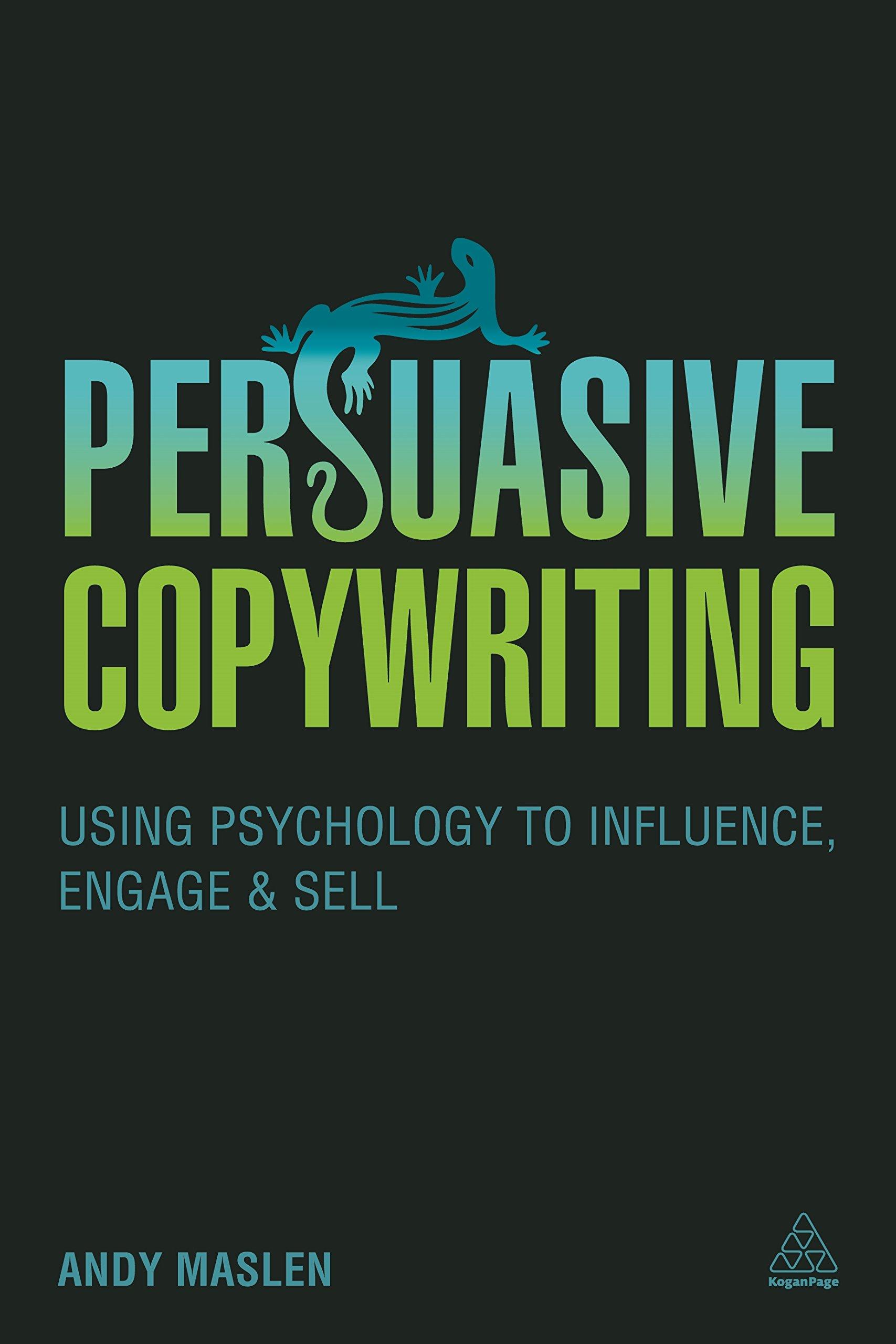 persuasive copywriting using psychology to engage influence and rh amazon co uk