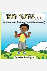 Yo Soy...: Afirmaciones Positivas Para Niños Morenos (Spanish Edition) Paperback