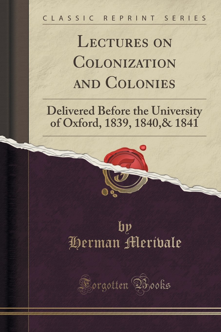 Lectures on Colonization and Colonies: Delivered Before the University of Oxford, 1839, 1840,& 1841 (Classic Reprint) PDF