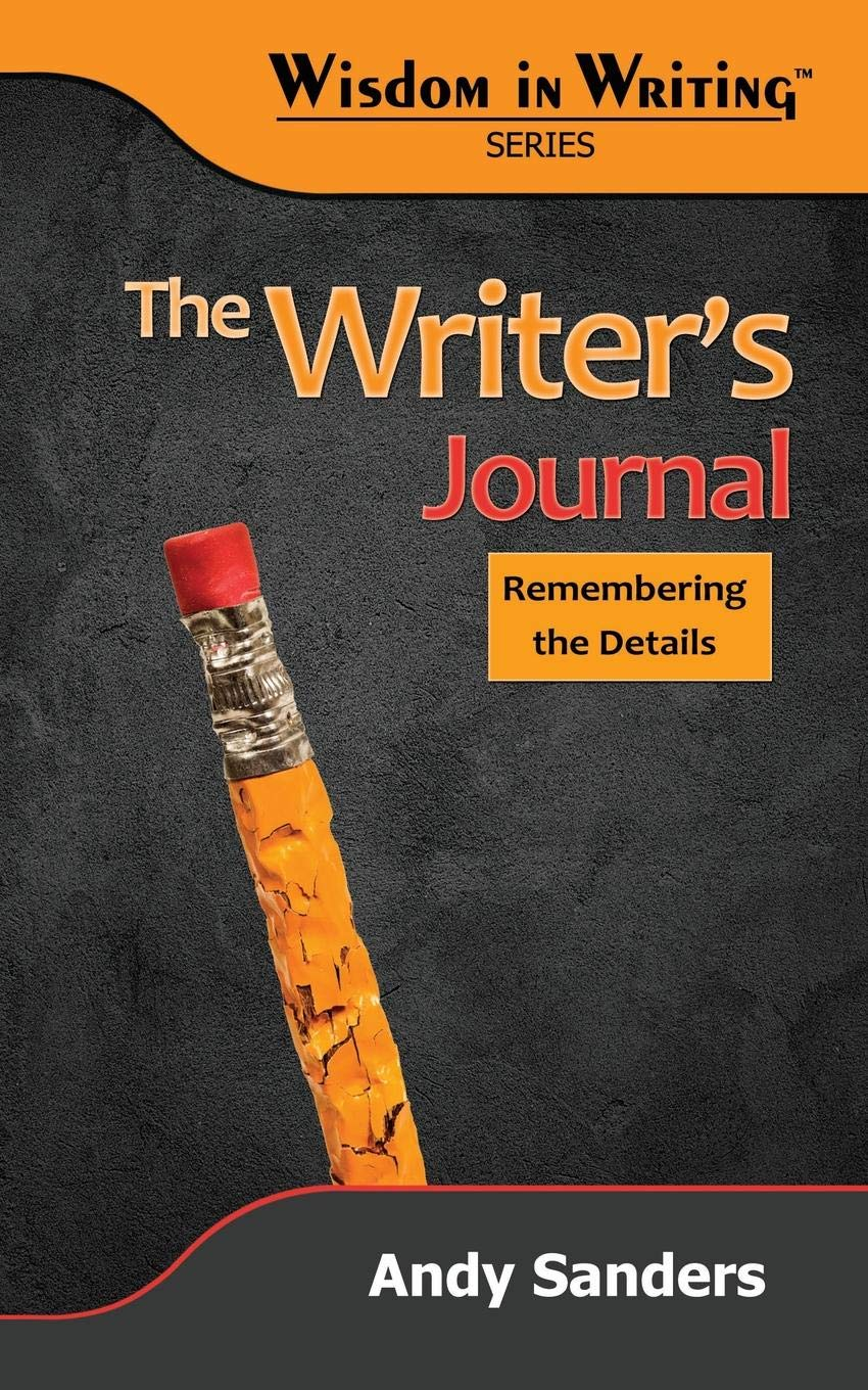 The Writer's Journal: Remembering the Details (Wisdom in Writing Series) by 5 Fold Media, LLC