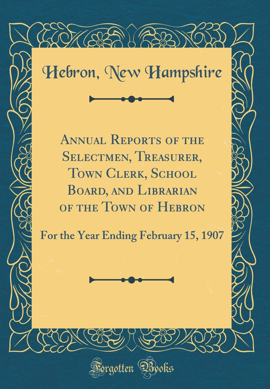 Download Annual Reports of the Selectmen, Treasurer, Town Clerk, School Board, and Librarian of the Town of Hebron: For the Year Ending February 15, 1907 (Classic Reprint) ebook