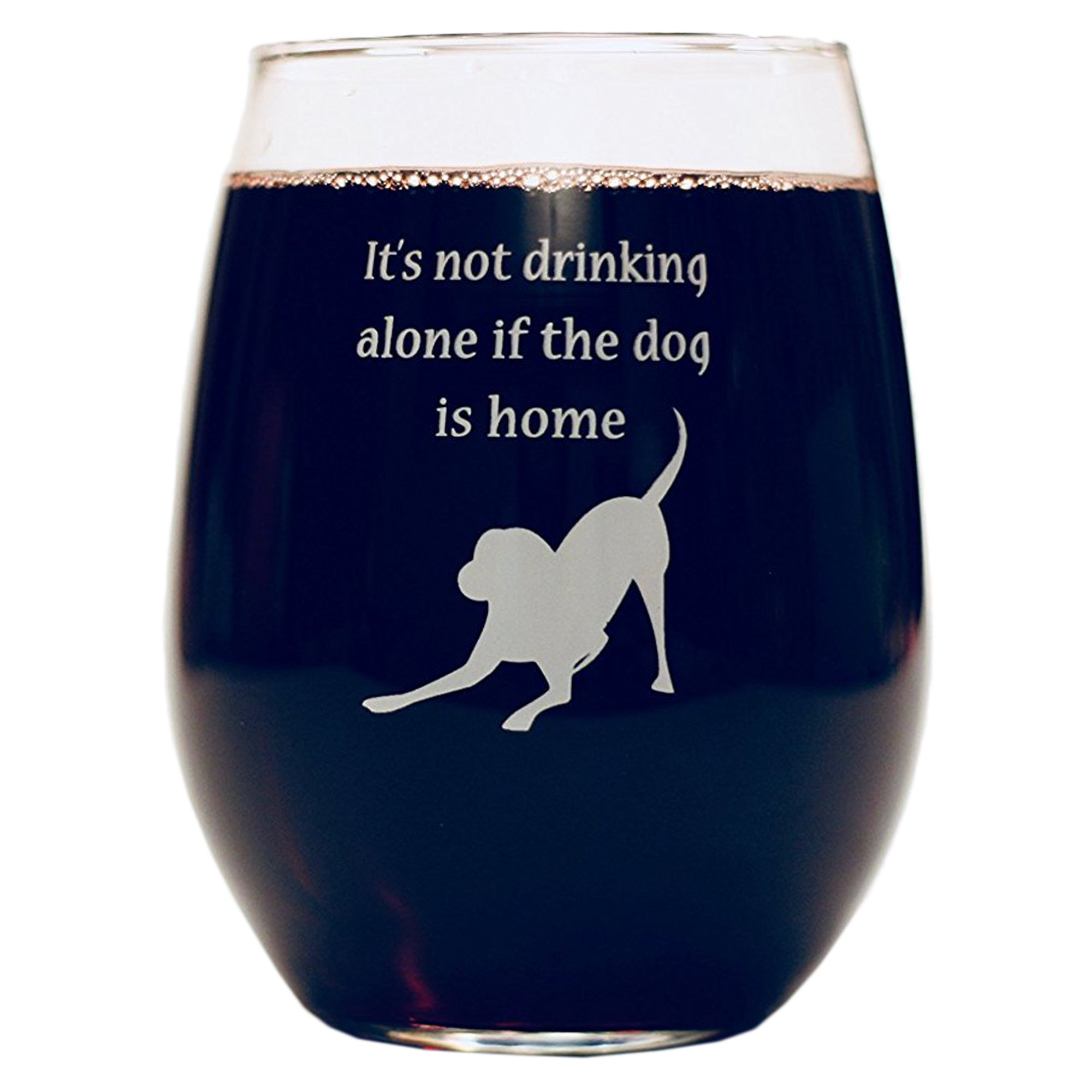 Funny Wine Glass It's Not Drinking Alone if the Dog is Home Father's Day GIft Cute Novelty Stemless Dog Wine Glasses - 15 oz. Dog Lover Gifts Fun Funny Gift Teacher