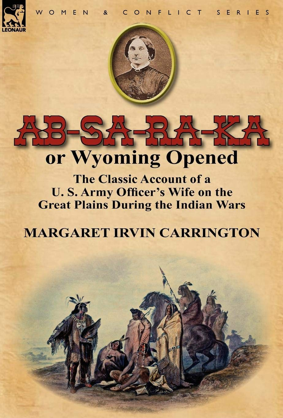 Download AB-Sa-Ra-Ka or Wyoming Opened: The Classic Account of A U. S. Army Officer's Wife on the Great Plains During the Indian War PDF
