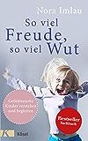 So viel Freude, so viel Wut: Gefühlsstarke Kinder verstehen und begleiten - Mit Einschätzungsbogen (German Edition)