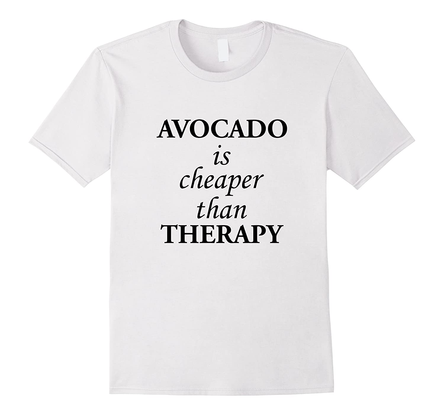 c3b052915 Funny Therapy Lover Quotes Gift, Avocado Is Cheaper T-Shirt-CL ...