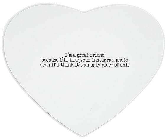 I m un gran amigo porque Voy Como Su Instagram fotos incluso si Creo que es un pedazo de mierda feo corazón alfombrilla de ratón: Amazon.es: Electrónica