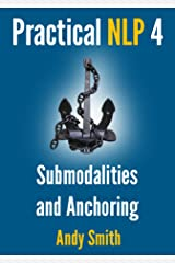 Practical NLP 4: Submodalities And Anchoring Kindle Edition