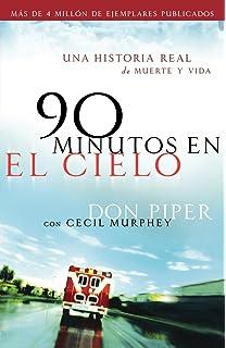 90 minutos en el cielo: Una historia real de Vida y Muerte (Spanish Edition