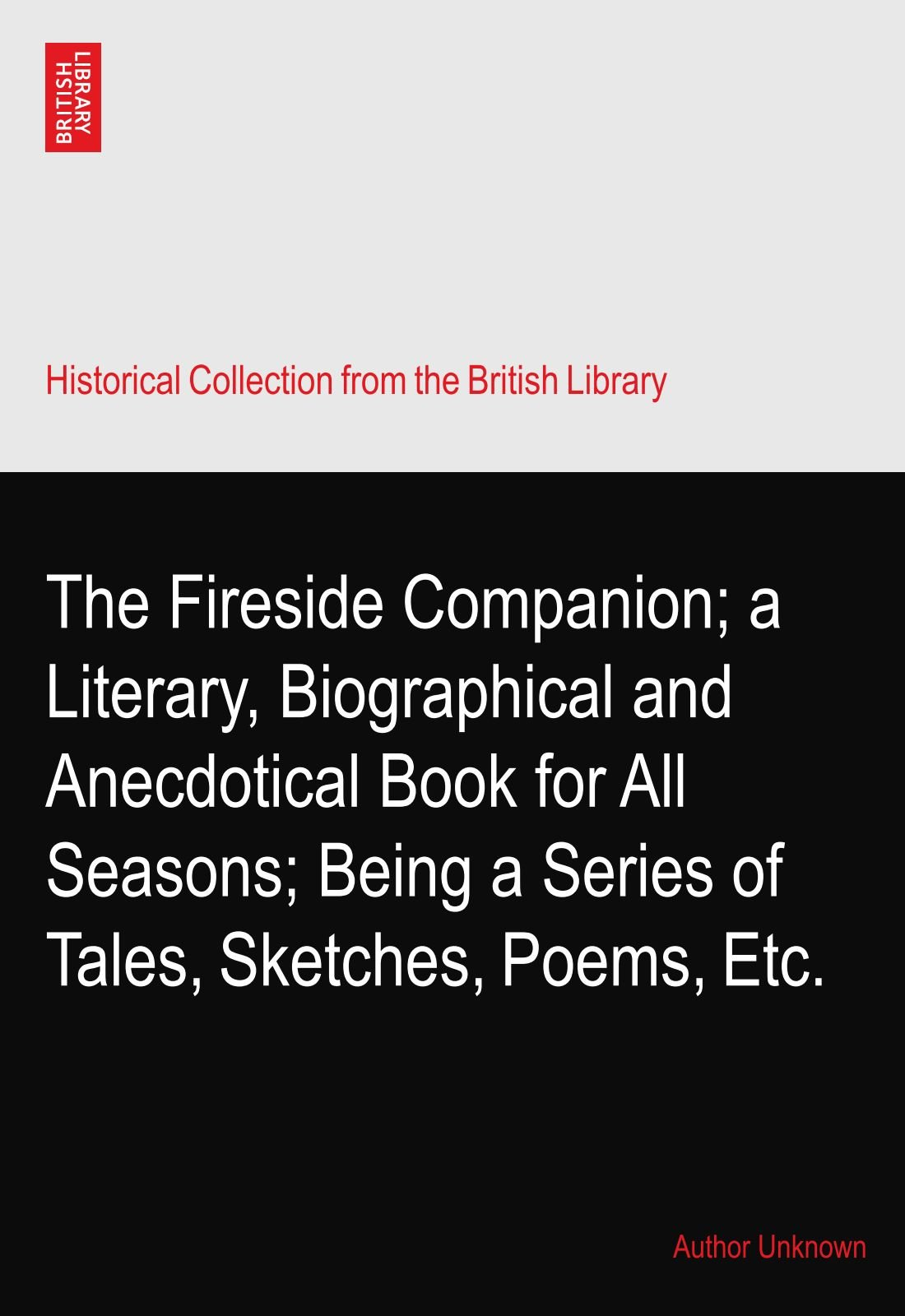 Read Online The Fireside Companion; a Literary, Biographical and Anecdotical Book for All Seasons; Being a Series of Tales, Sketches, Poems, Etc. PDF