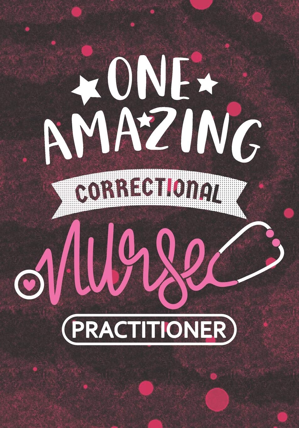 One Amazing Correctional Nurse Practitioner Blank Lined Journal Notebook For Correctional Nurse Practitioner Forensic Nurse Practitioner And Correctional Nursing Student Graduation Gift Diary Notebooks Own 9781086966824 Amazon Com Books
