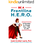 Be a Frontline HERO!: A Parable to Propel Your Job & Life