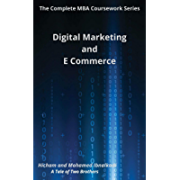 Digital Marketing and E-Commerce (The Complete MBA CourseWork Series Book 5) (English Edition)