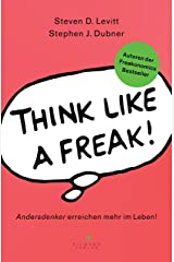 Think like a Freak: Andersdenker erreichen mehr im Leben (German Edition) Kindle Edition