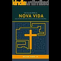 Um guia para a nova vida: Doutrinas básicas para o discipulado cristão