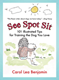 See Spot Sit: 101 Illustrated Tips for Training the Dog You Love