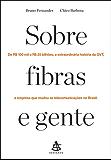 Sobre fibras e gente: De R$ 100 mil a R$ 25 bilhões, a extraordinária história da GVT, a empresa que mudou as telecomunicações no Brasil