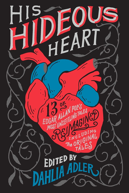 His Hideous Heart: 13 of Edgar Allan Poe's Most Unsettling Tales  Reimagined: Adler, Dahlia: 9781250302793: Amazon.com: Books