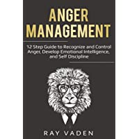 Anger Management: 12 Step Guide to Recognize and Control Anger, Develop Emotional Intelligence, and Self Discipline…