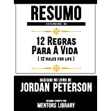Resumo Estendido De 12 Regras Para A Vida (12 Rules For Life) - Baseado No Livro De Jordan Peterson