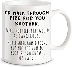 Funny Gifts for Brother I'd Walk Through Fire For You Brother Prank Graduation Gifts for Brothers from Sibling Sister Christmas Birthday Novelty Fun Cup For Bro Men Him Guy Gag Gift Ceramic Coffee Mug
