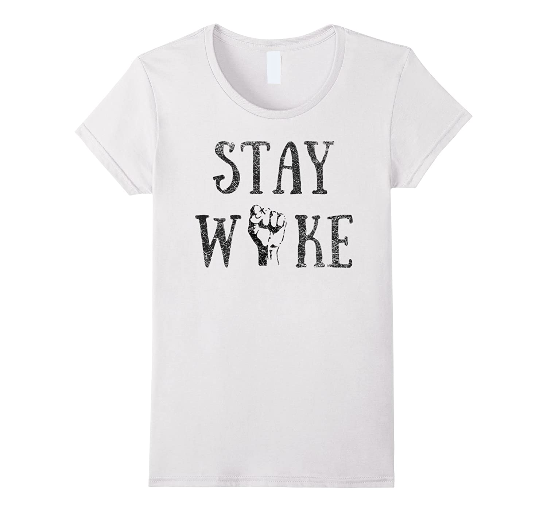 Hashtag Stay Woke Protest Tee Shirt Original Nice Gift