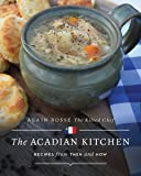 The Acadian Kitchen: Recipes from Then and Now