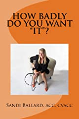 "How Badly Do You Want ""IT""? Kindle Edition"