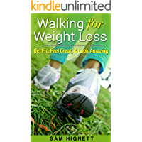 Walking for Weight Loss: Get Fit, Feel Great, and Look Amazing (Walking for Weight Loss, Walking for Exercise, Weight Loss, Walking for FItness)