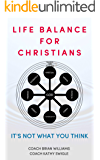 Life Balance for Christians: It's Not What You Think