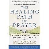 The Healing Path of Prayer: A Modern Mystic's Guide to Spiritual Power