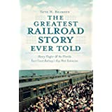 The Greatest Railroad Story Ever Told: Henry Flagler & the Florida East Coast Railway's Key West Extension (Transportation)