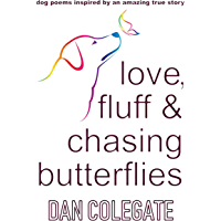 Love, Fluff and Chasing Butterflies: Dog Poems Inspired By An Amazing True Story (English Edition)