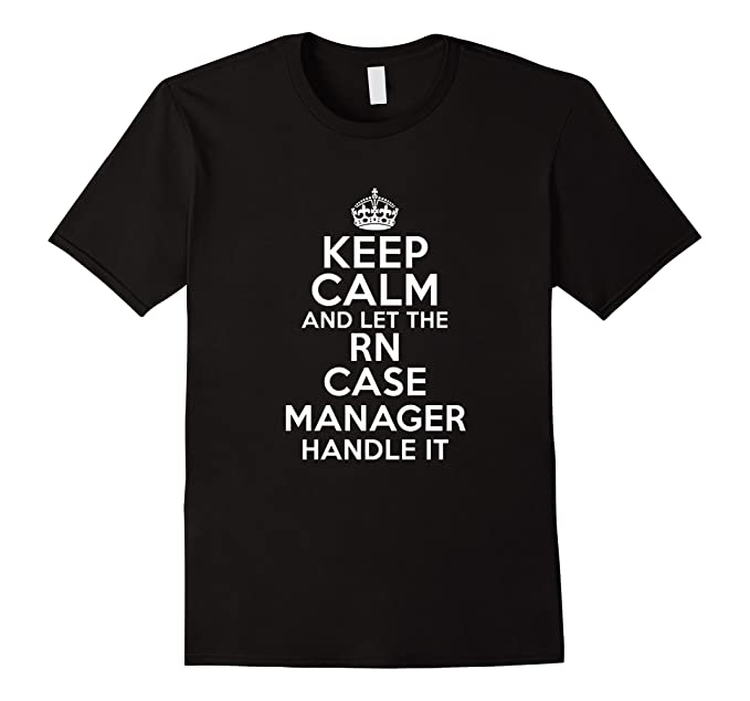 Amazon.com: Keep calm and let the RN CASE MANAGER handle it: Clothing