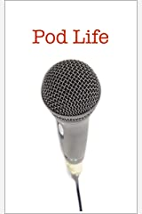 Pod Life: Podcasters' Stories:  How they got started, how they stay inspired, and their best advice to aspiring podcasters. Kindle Edition